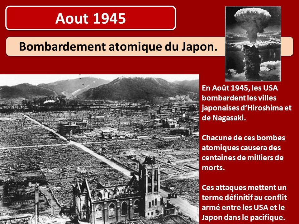 Aout 1945 Bombardement atomique du Japon. En Août 1945, les USA bombardent les villes japonaises d'Hiroshima et de Nagasaki. Chacune de ces bombes ato