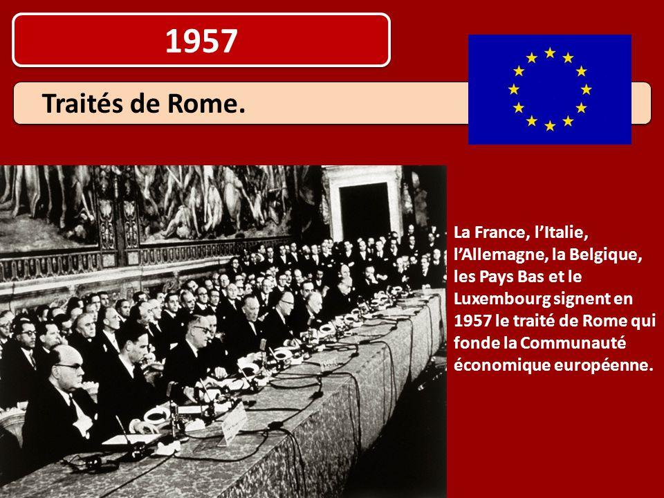 1957 La France, l'Italie, l'Allemagne, la Belgique, les Pays Bas et le Luxembourg signent en 1957 le traité de Rome qui fonde la Communauté économique