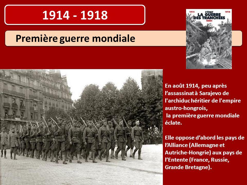 1914 - 1918 Première guerre mondiale En août 1914, peu après l'assassinat à Sarajevo de l'archiduc héritier de l'empire austro-hongrois, la première g
