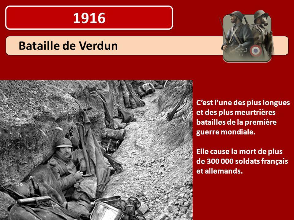 1916 Bataille de Verdun C'est l'une des plus longues et des plus meurtrières batailles de la première guerre mondiale. Elle cause la mort de plus de 3