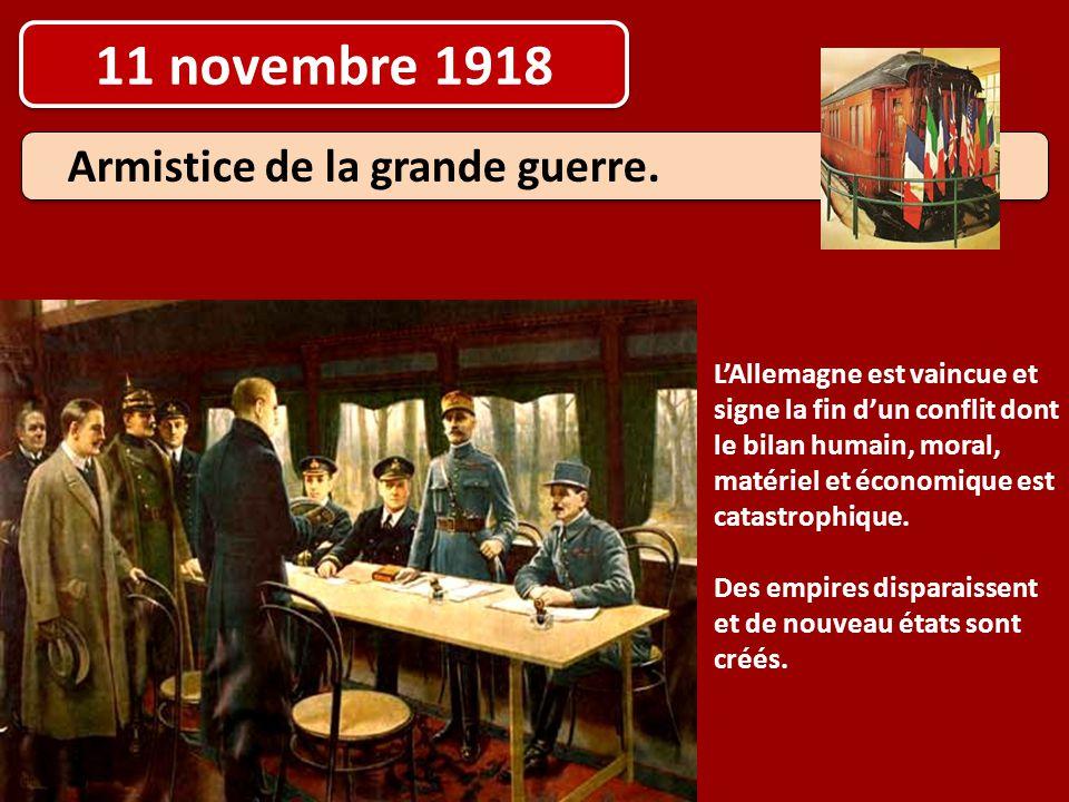 11 novembre 1918 Armistice de la grande guerre. L'Allemagne est vaincue et signe la fin d'un conflit dont le bilan humain, moral, matériel et économiq