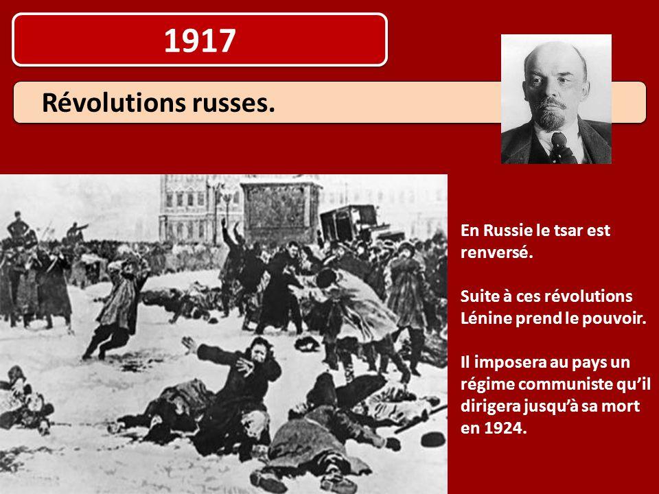 1917 Révolutions russes. En Russie le tsar est renversé. Suite à ces révolutions Lénine prend le pouvoir. Il imposera au pays un régime communiste qu'