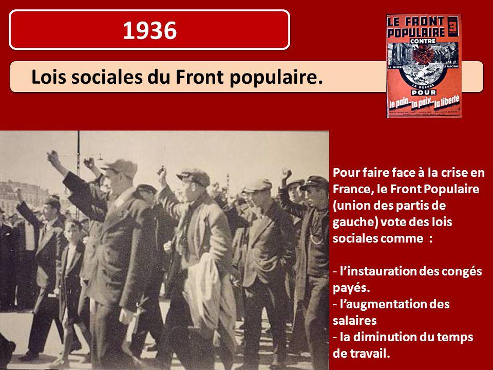 1936 Lois sociales du Front populaire. Pour faire face à la crise en France, le Front Populaire (union des partis de gauche) vote des lois sociales co