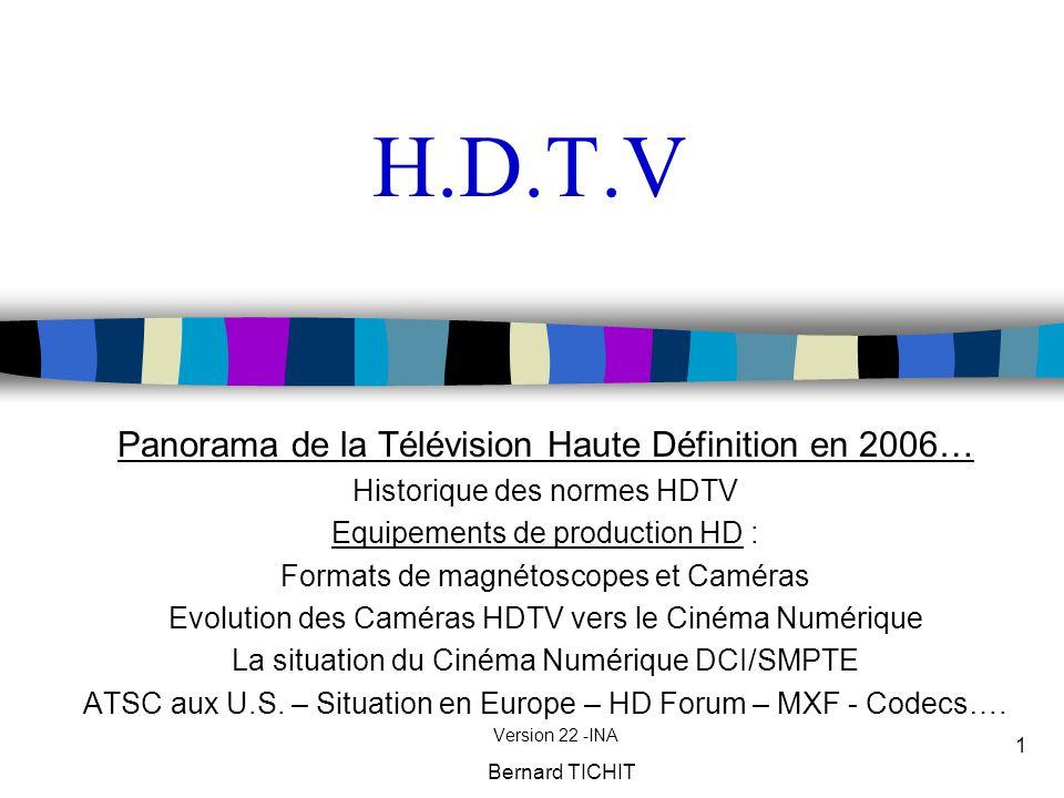 Bernard TICHIT 1 H.D.T.V Panorama de la Télévision Haute Définition en 2006… Historique des normes HDTV Equipements de production HD : Formats de magn