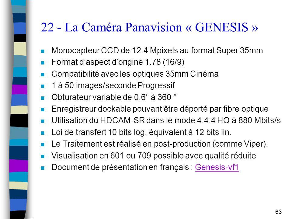 63 22 - La Caméra Panavision « GENESIS » n Monocapteur CCD de 12.4 Mpixels au format Super 35mm n Format d'aspect d'origine 1.78 (16/9) n Compatibilit