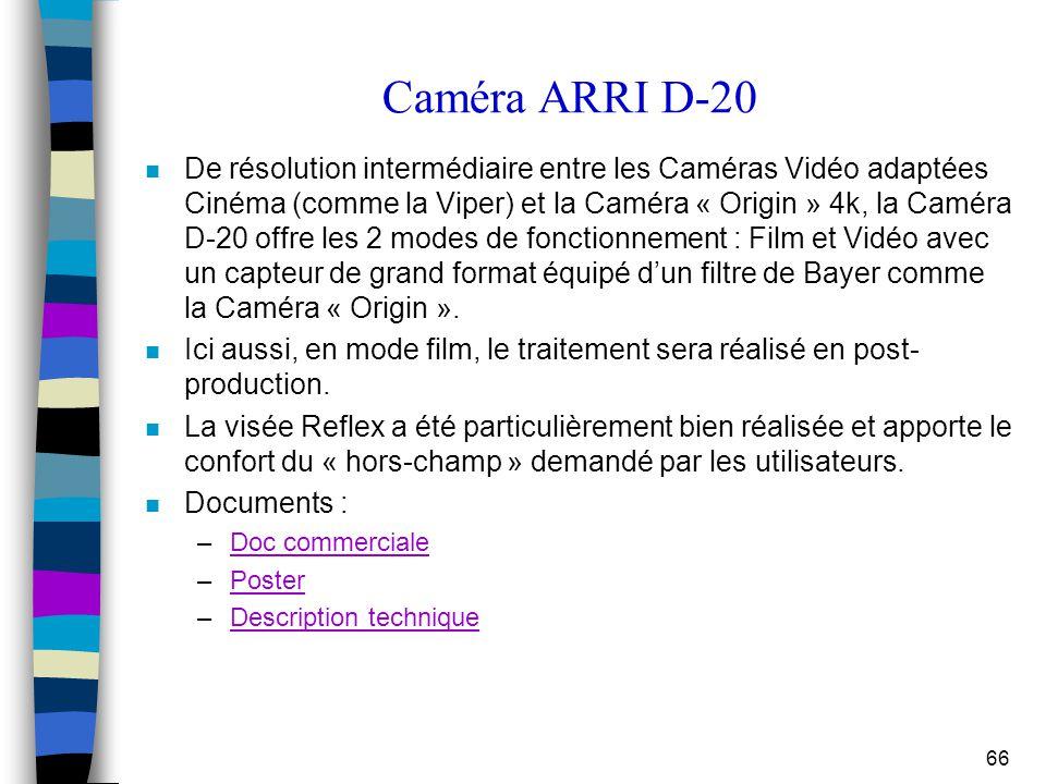 66 Caméra ARRI D-20 n De résolution intermédiaire entre les Caméras Vidéo adaptées Cinéma (comme la Viper) et la Caméra « Origin » 4k, la Caméra D-20
