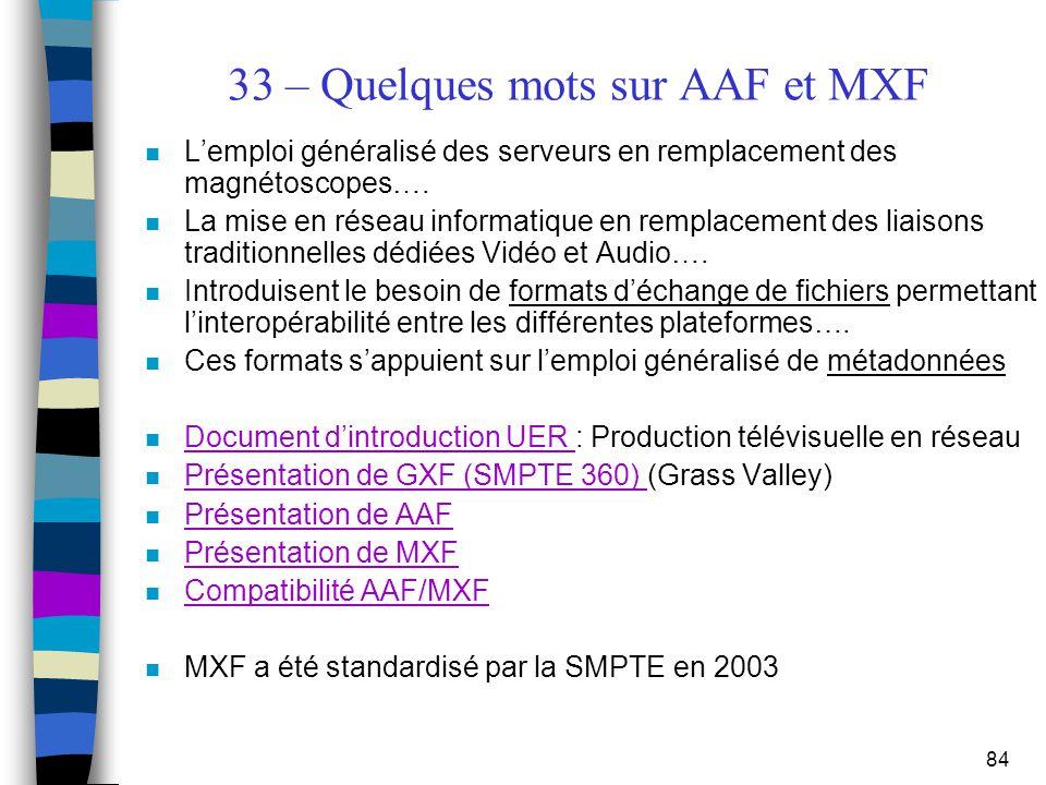 84 33 – Quelques mots sur AAF et MXF n L'emploi généralisé des serveurs en remplacement des magnétoscopes…. n La mise en réseau informatique en rempla