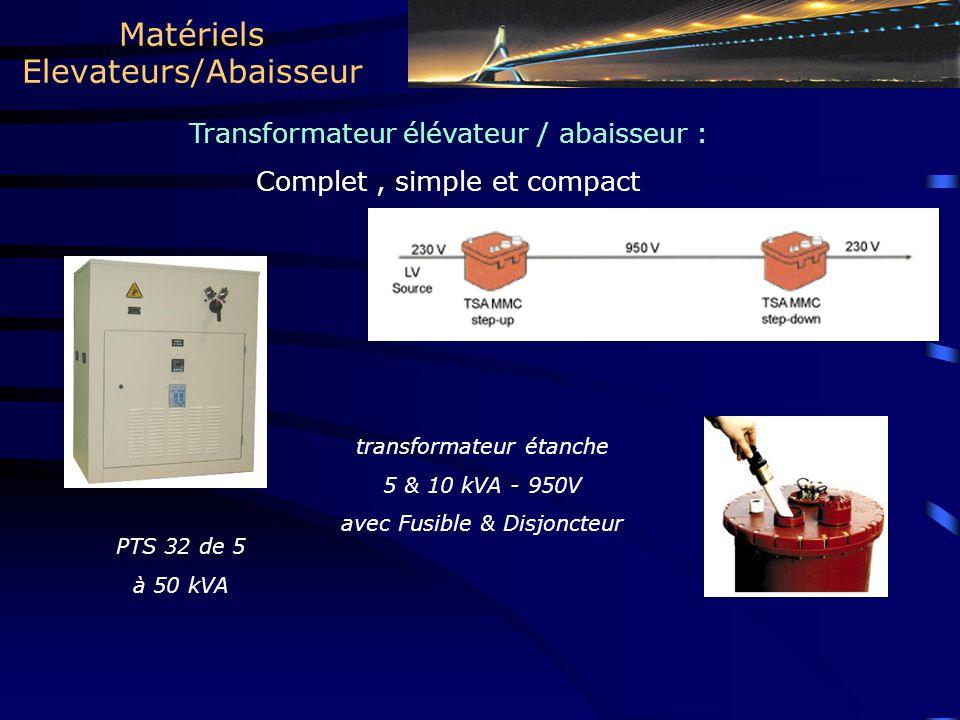 Matériels Elevateurs/Abaisseur Transformateur élévateur / abaisseur : Complet, simple et compact PTS 32 de 5 à 50 kVA transformateur étanche 5 & 10 kVA - 950V avec Fusible & Disjoncteur