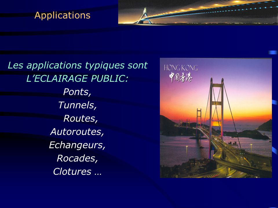 Les applications typiques sont L'ECLAIRAGE PUBLIC: Ponts, Tunnels, Routes, Autoroutes, Echangeurs, Rocades, Clotures … Applications