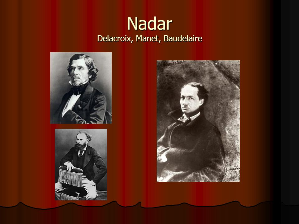 Nadar Delacroix, Manet, Baudelaire