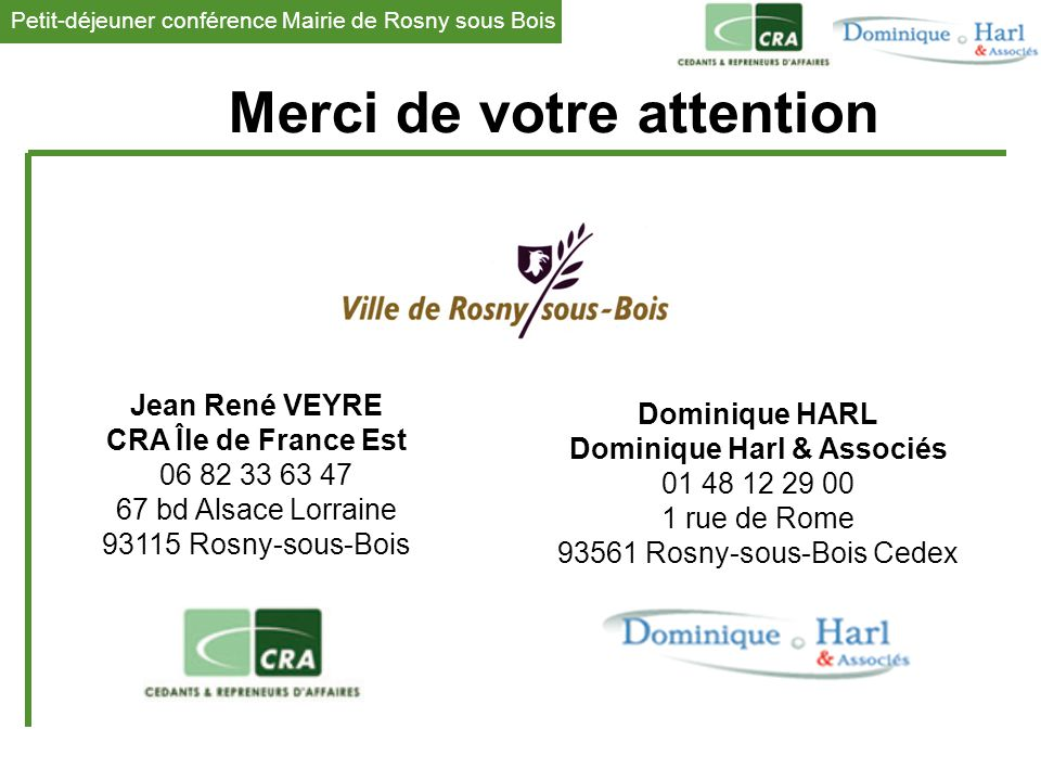 Petit-déjeuner conférence Mairie de Rosny sous Bois 1 Dominique HARL Dominique Harl & Associés 01 48 12 29 00 1 rue de Rome 93561 Rosny-sous-Bois Cede