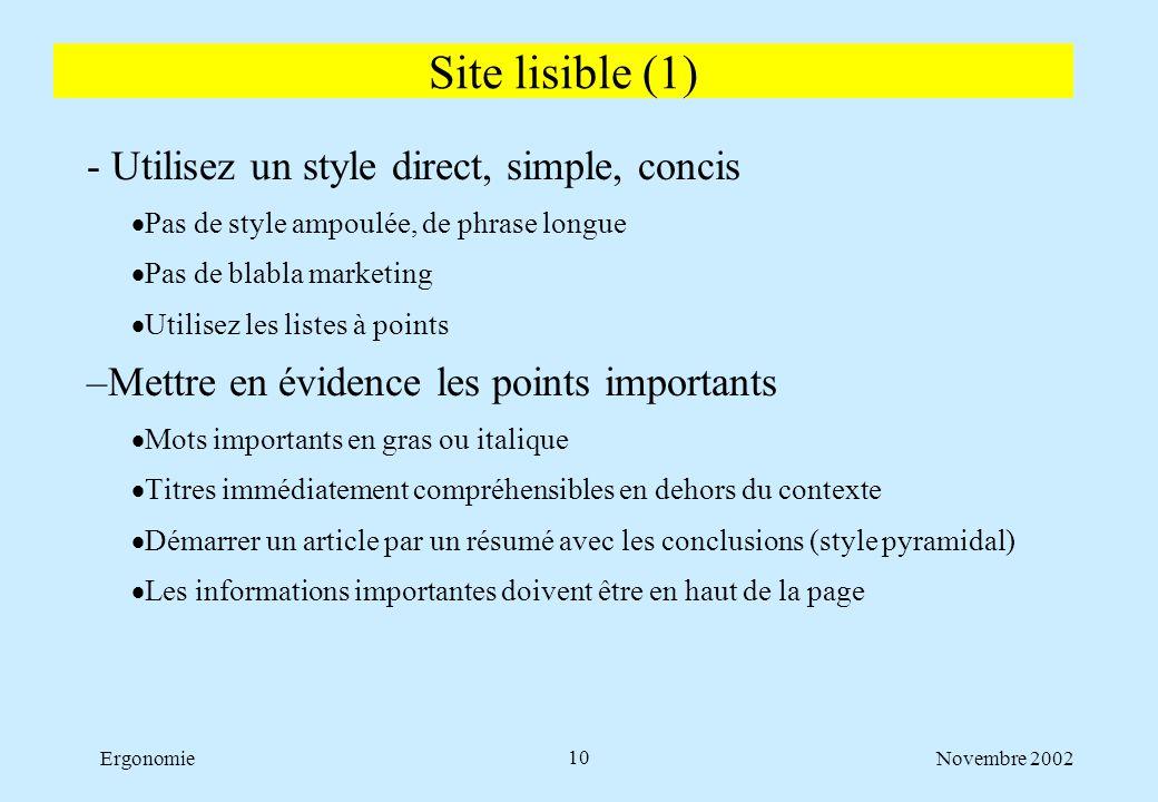 Novembre 2002Ergonomie10 - Utilisez un style direct, simple, concis  Pas de style ampoulée, de phrase longue  Pas de blabla marketing  Utilisez les