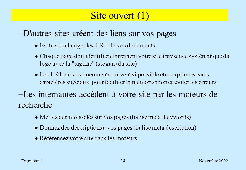 Novembre 2002Ergonomie12  D'autres sites créent des liens sur vos pages  Evitez de changer les URL de vos documents  Chaque page doit identifier cl