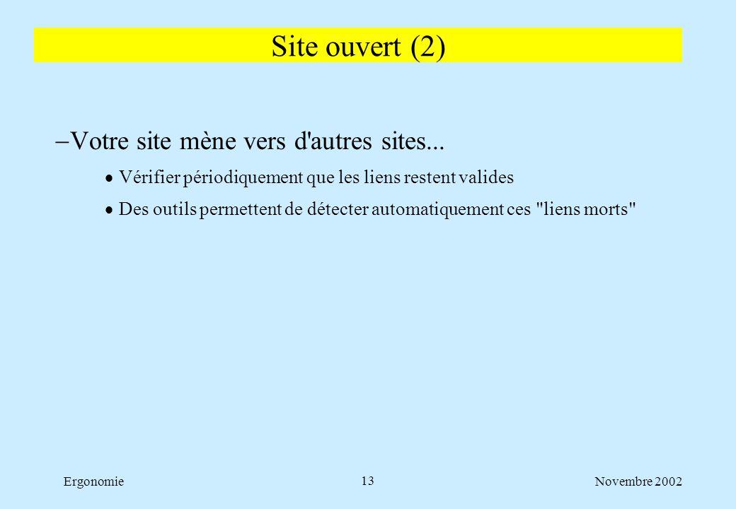 Novembre 2002Ergonomie13  Votre site mène vers d'autres sites...  Vérifier périodiquement que les liens restent valides  Des outils permettent de d