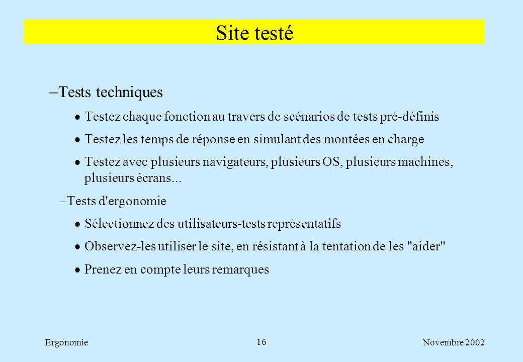 Novembre 2002Ergonomie16  Tests techniques  Testez chaque fonction au travers de scénarios de tests pré-définis  Testez les temps de réponse en sim