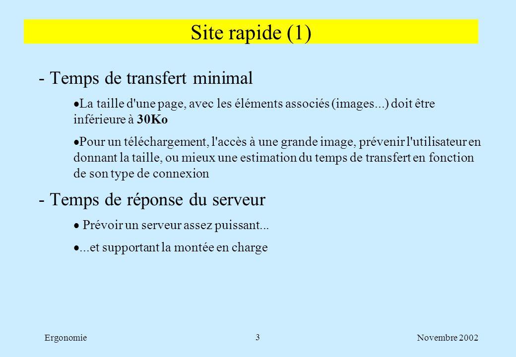 Novembre 2002Ergonomie3 - Temps de transfert minimal  La taille d'une page, avec les éléments associés (images...) doit être inférieure à 30Ko  Pour