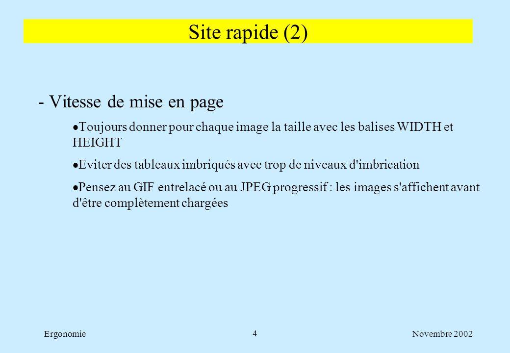 Novembre 2002Ergonomie5 - Evitez les animations  GIF animés  Animations Flash  balise BLINK (clignotement de texte)  balise MARQUEE (défilement de texte) - Eviter ce qui demande un plug-in  Impose un probable téléchargement du plug-in  Problème potentiel de configuration sur le poste client Site simple (1)