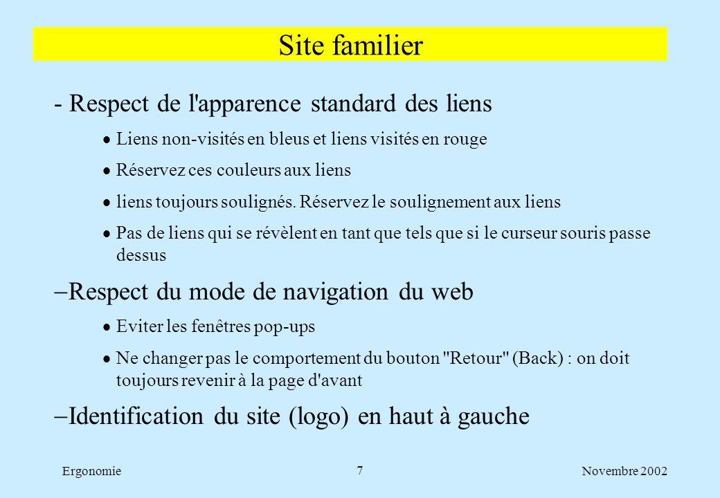 Novembre 2002Ergonomie8 - Fonctionne quelque soit le type de navigateur (Microsoft, Netscape, Opéra...) et la version du navigateur  Une version met environ 2 ans à se répandre universellement  gérez au moins une version précédente (Ex.