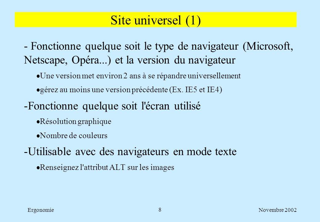Novembre 2002Ergonomie8 - Fonctionne quelque soit le type de navigateur (Microsoft, Netscape, Opéra...) et la version du navigateur  Une version met