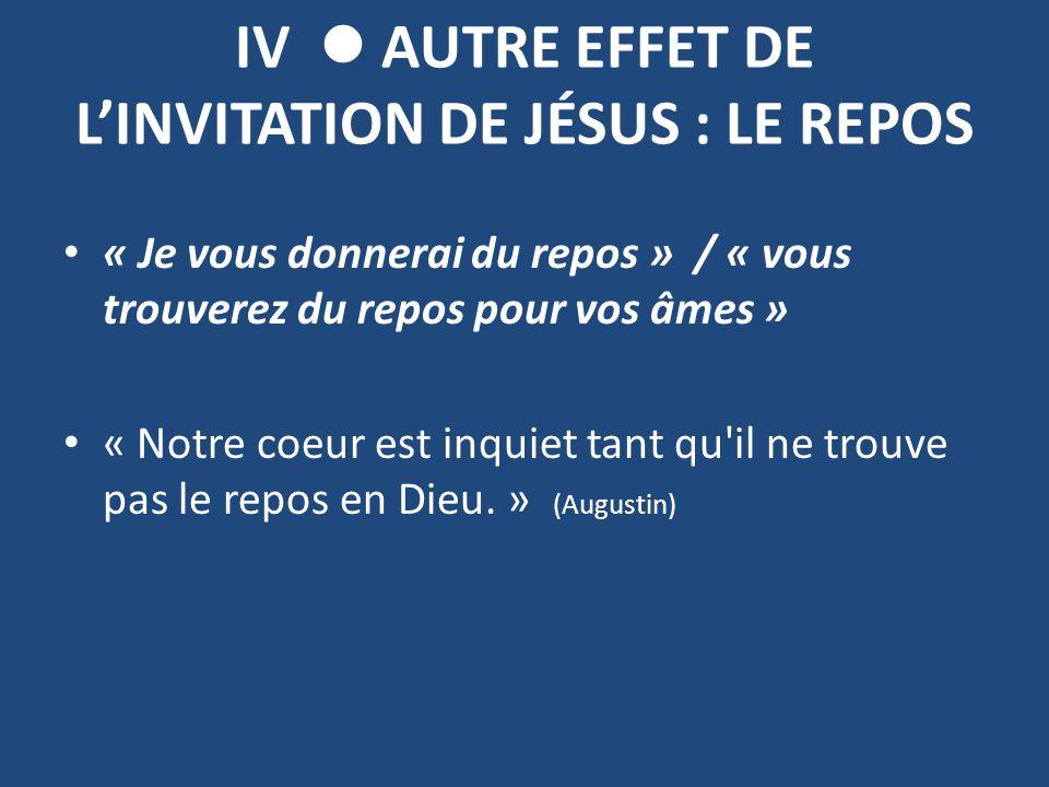 IV AUTRE EFFET DE L'INVITATION DE JÉSUS : LE REPOS « Je vous donnerai du repos » / « vous trouverez du repos pour vos âmes » « Notre coeur est inquiet