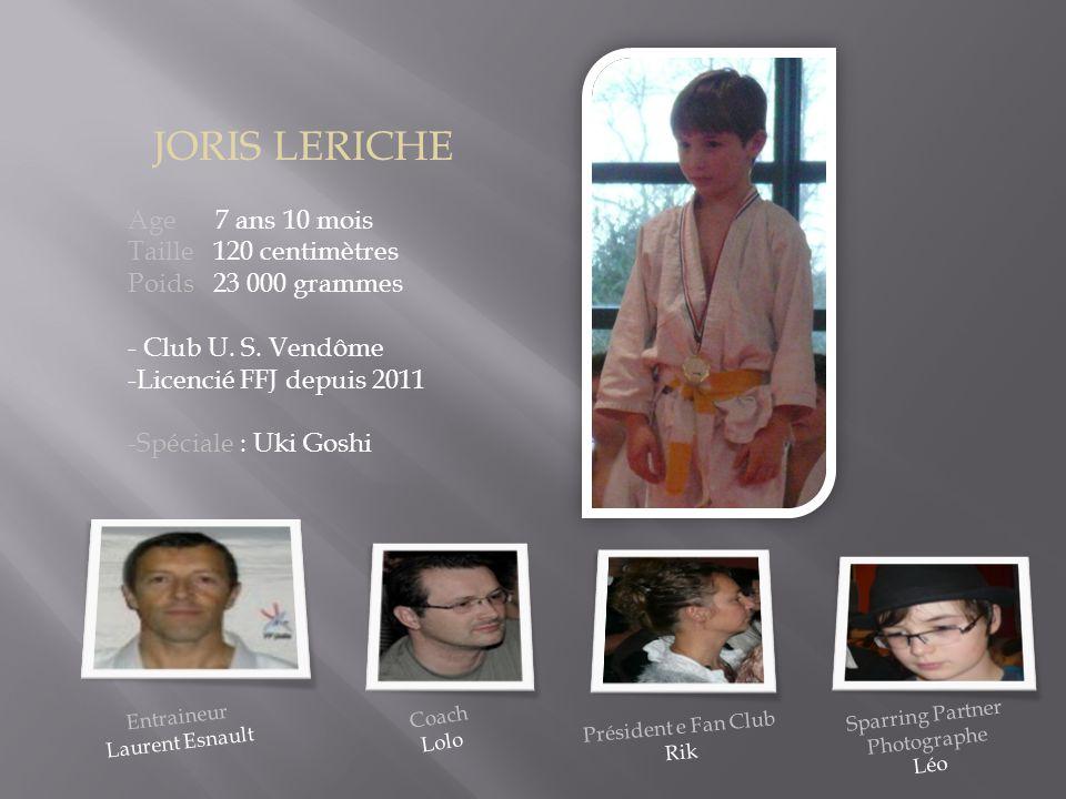 JORIS LERICHE Age 7 ans 10 mois Taille 120 centimètres Poids 23 000 grammes - Club U. S. Vendôme -Licencié FFJ depuis 2011 -Spéciale : Uki Goshi Coach