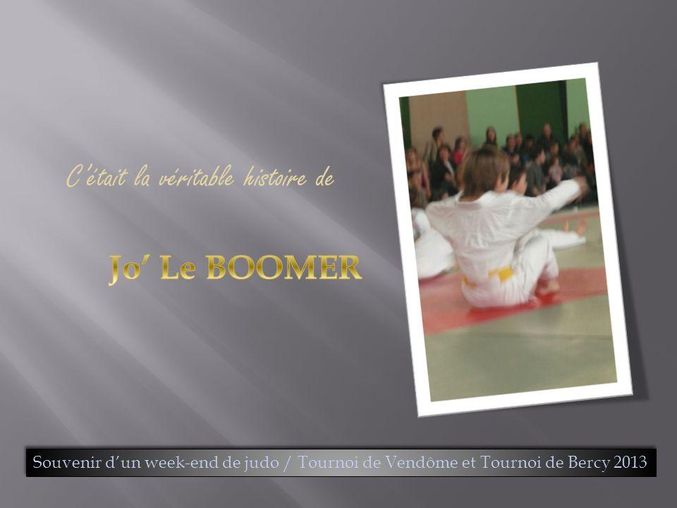 C'était la véritable histoire de Souvenir d'un week-end de judo / Tournoi de Vendôme et Tournoi de Bercy 2013