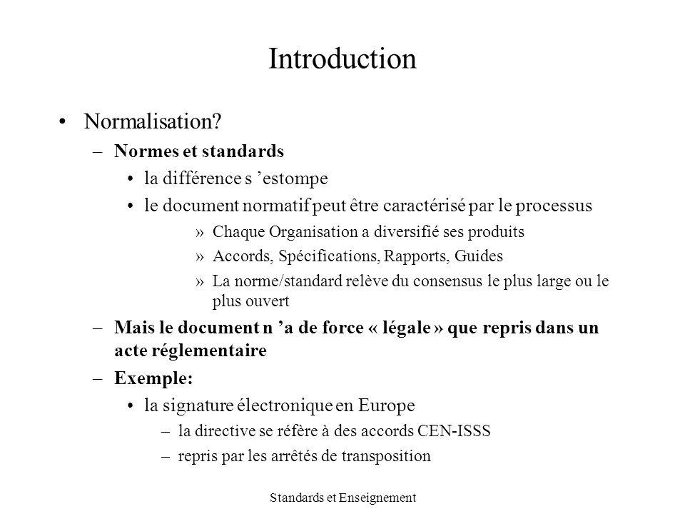 Standards et Enseignement Introduction Normalisation? –Normes et standards la différence s 'estompe le document normatif peut être caractérisé par le