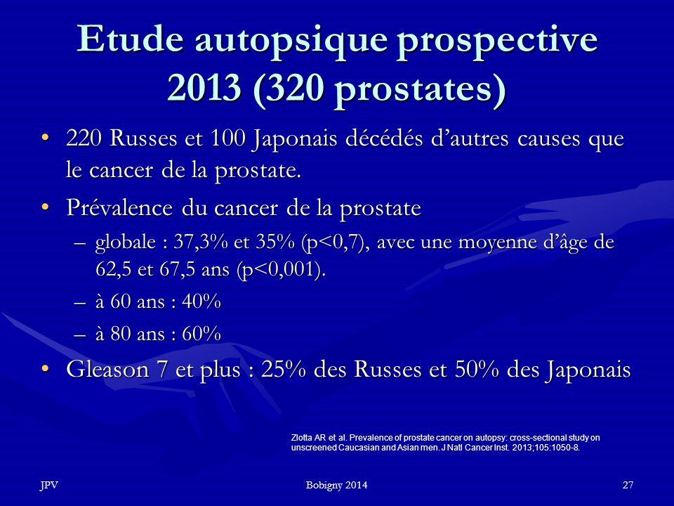 JPVBobigny 201427 Etude autopsique prospective 2013 (320 prostates) 220 Russes et 100 Japonais décédés d'autres causes que le cancer de la prostate.22