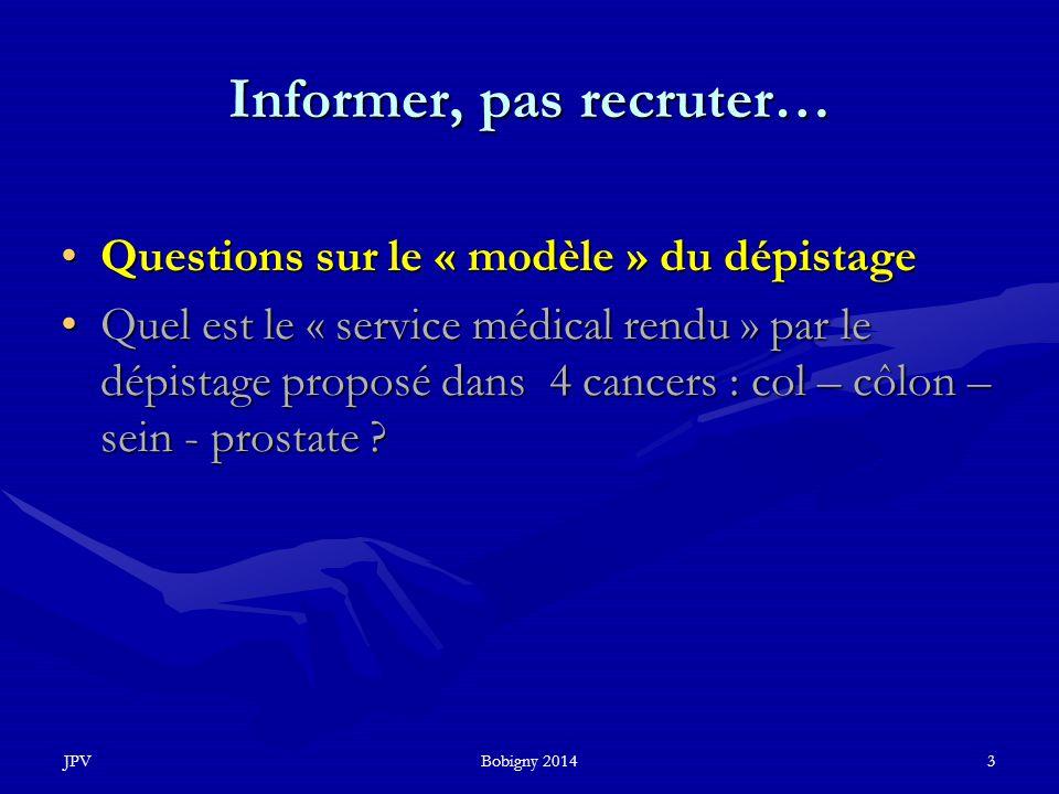 JPVBobigny 20143 Informer, pas recruter… Questions sur le « modèle » du dépistageQuestions sur le « modèle » du dépistage Quel est le « service médica