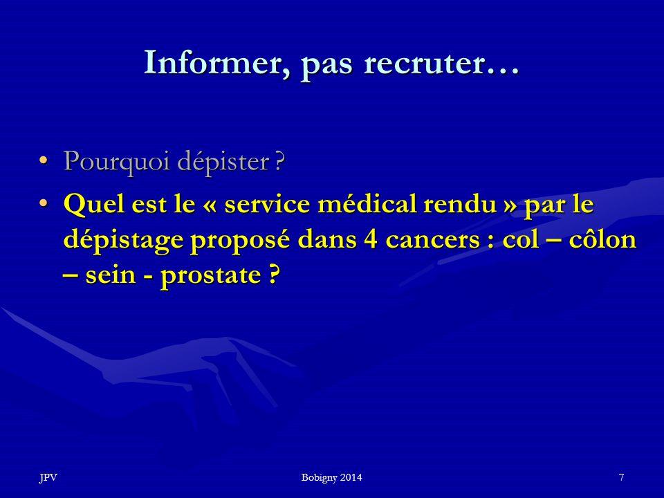 JPVBobigny 20147 Informer, pas recruter… Pourquoi dépister ?Pourquoi dépister ? Quel est le « service médical rendu » par le dépistage proposé dans 4