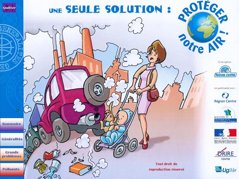 Tout droit de reproduction réservé Généralités Grands problèmes Grands problèmes Polluants Sommaire Quitter