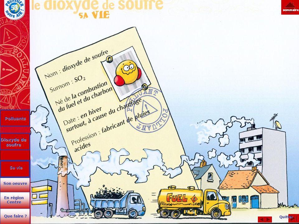 Quitter sommaire Polluants Dioxyde de soufre Dioxyde de soufre En région Centre En région Centre Que faire ? Que faire ? Son oeuvre Son oeuvre Sa vie