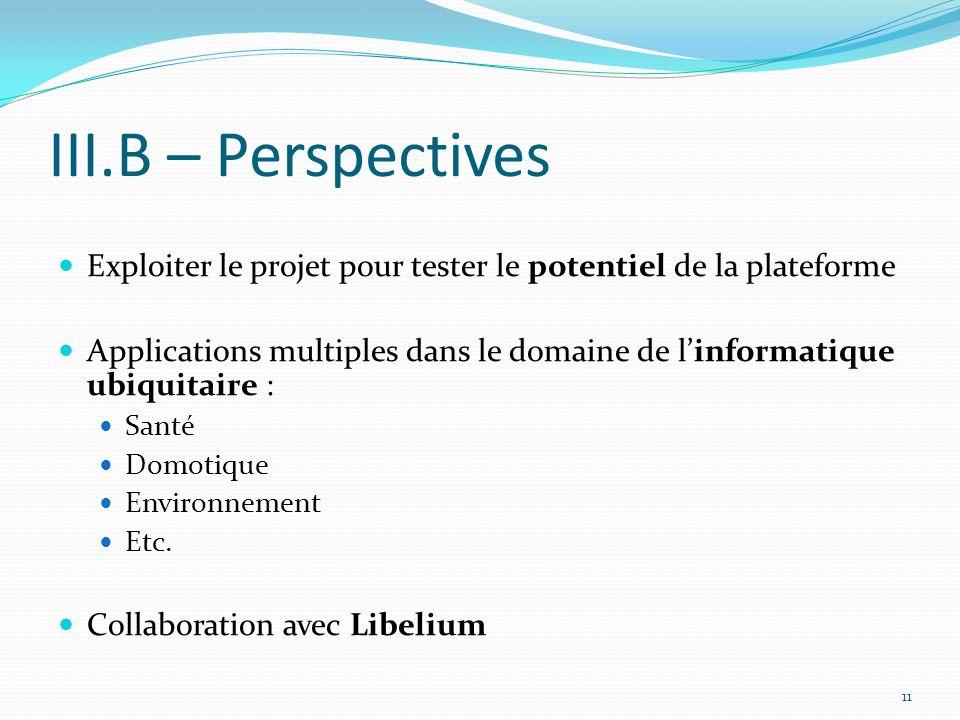 III.B – Perspectives Exploiter le projet pour tester le potentiel de la plateforme Applications multiples dans le domaine de l'informatique ubiquitair