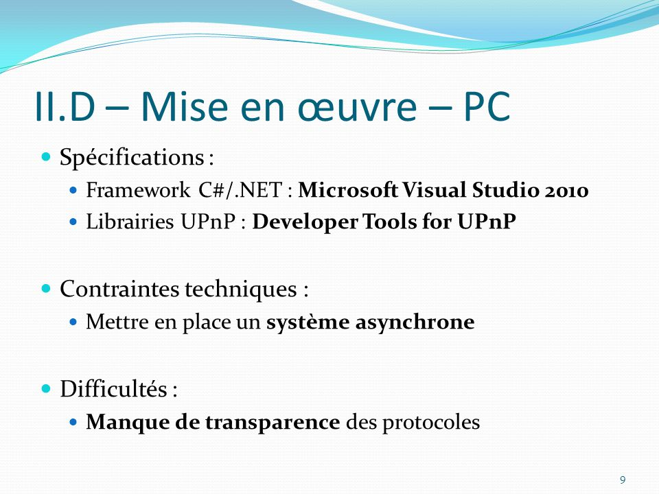 II.D – Mise en œuvre – PC Spécifications : Framework C#/.NET : Microsoft Visual Studio 2010 Librairies UPnP : Developer Tools for UPnP Contraintes tec