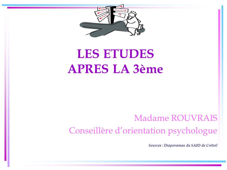 LES ETUDES APRES LA 3ème Madame ROUVRAIS Conseillère d'orientation psychologue Sources : Diaporamas du SAIO de Créteil