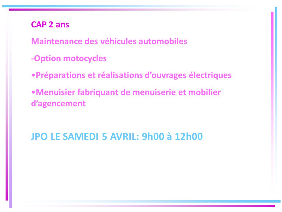 CAP 2 ans Maintenance des véhicules automobiles -Option motocycles Préparations et réalisations d'ouvrages électriques Menuisier fabriquant de menuiserie et mobilier d'agencement JPO LE SAMEDI 5 AVRIL: 9h00 à 12h00