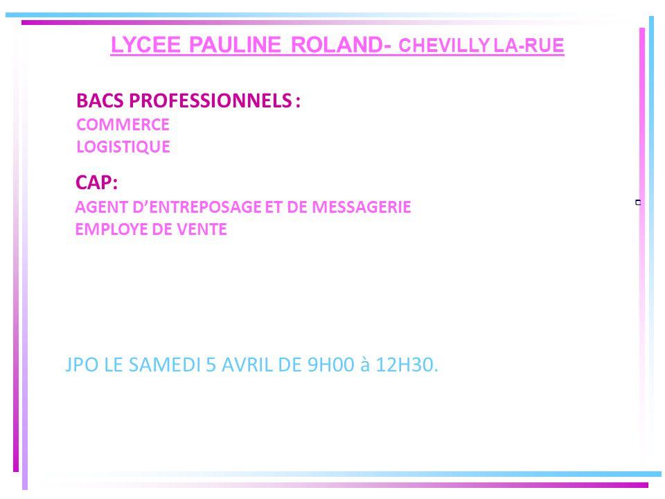 LYCEE PAULINE ROLAND- CHEVILLY LA-RUE  BACS PROFESSIONNELS : COMMERCE LOGISTIQUE CAP: AGENT D'ENTREPOSAGE ET DE MESSAGERIE EMPLOYE DE VENTE JPO LE SAMEDI 5 AVRIL DE 9H00 à 12H30.
