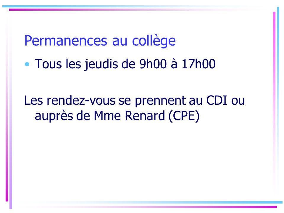 Permanences au collège Tous les jeudis de 9h00 à 17h00 Les rendez-vous se prennent au CDI ou auprès de Mme Renard (CPE)