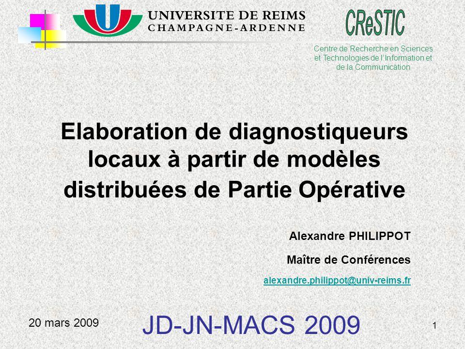 1 Elaboration de diagnostiqueurs locaux à partir de modèles distribuées de Partie Opérative Alexandre PHILIPPOT Maître de Conférences alexandre.philip