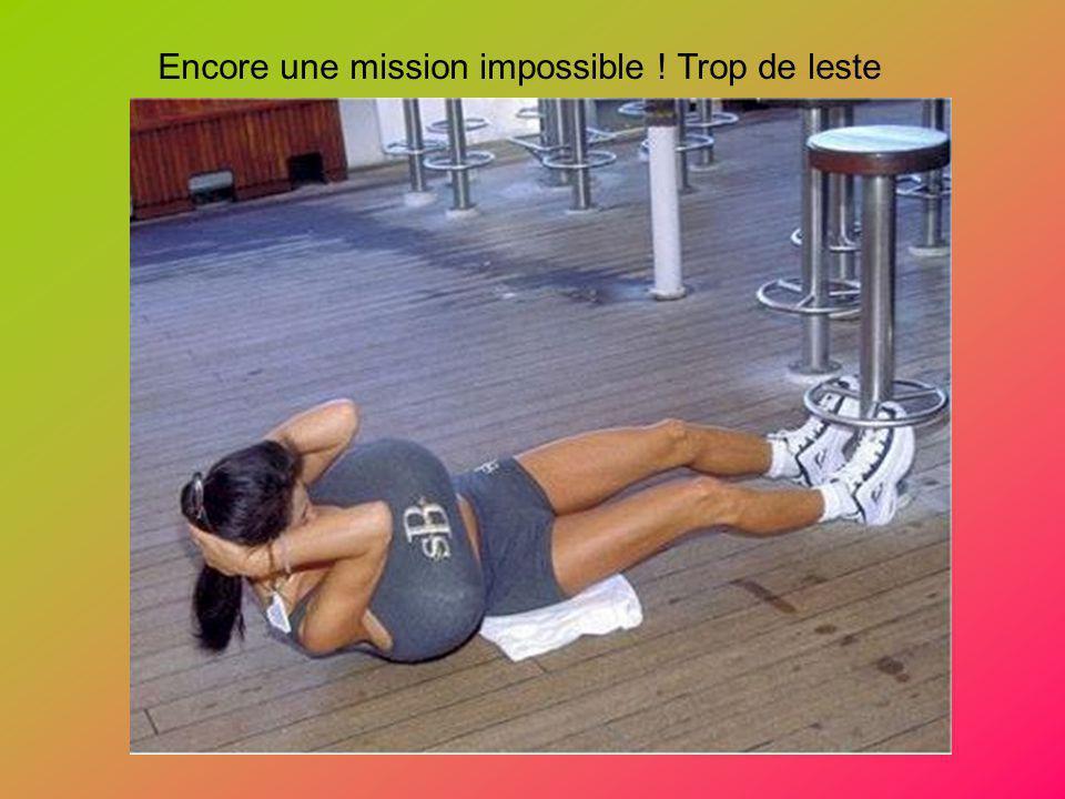 Encore une mission impossible ! Trop de leste