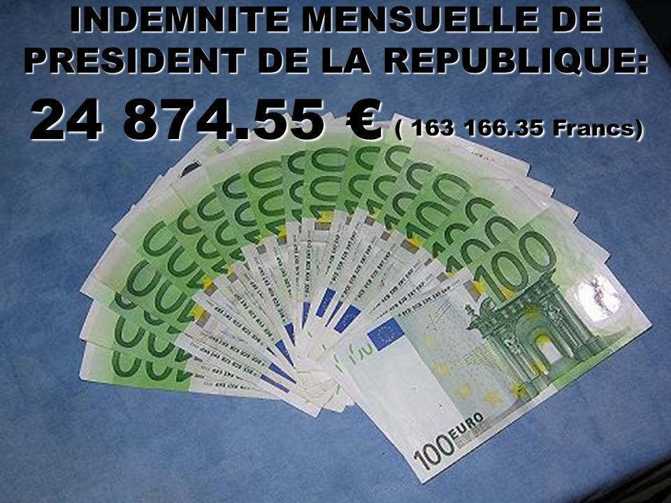 INDEMNITE MENSUELLE DE PRESIDENT DE LA REPUBLIQUE: 24 874.55 € ( 163 166.35 Francs)