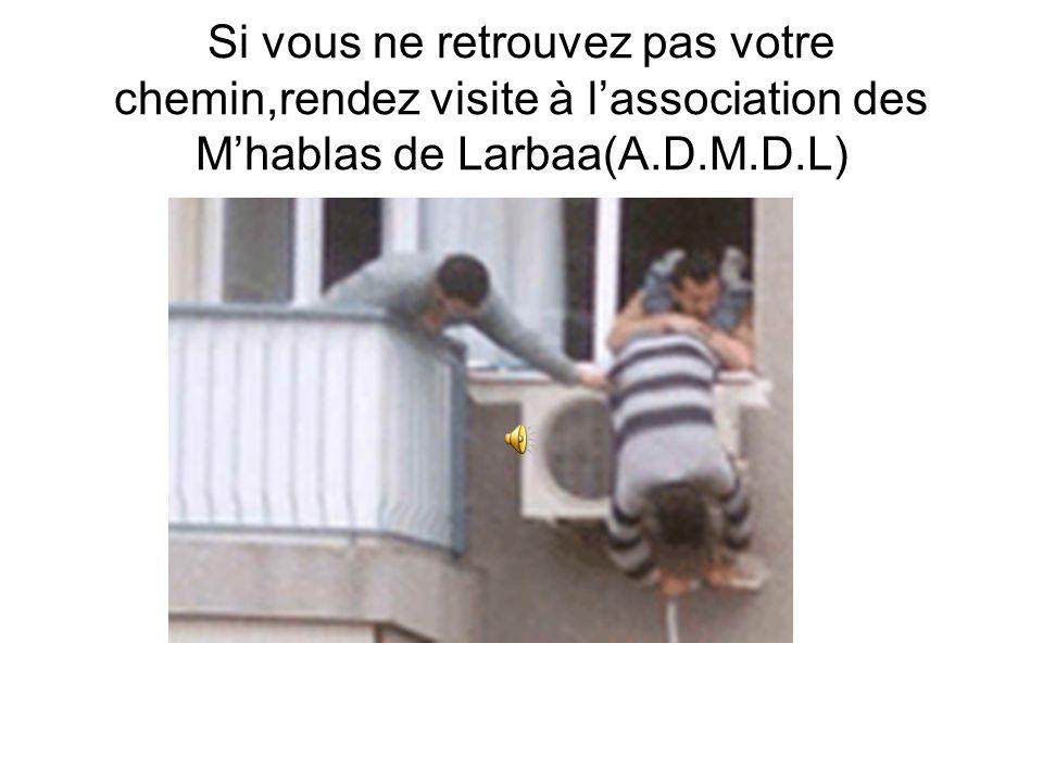 Si vous ne retrouvez pas votre chemin,rendez visite à l'association des M'hablas de Larbaa(A.D.M.D.L)