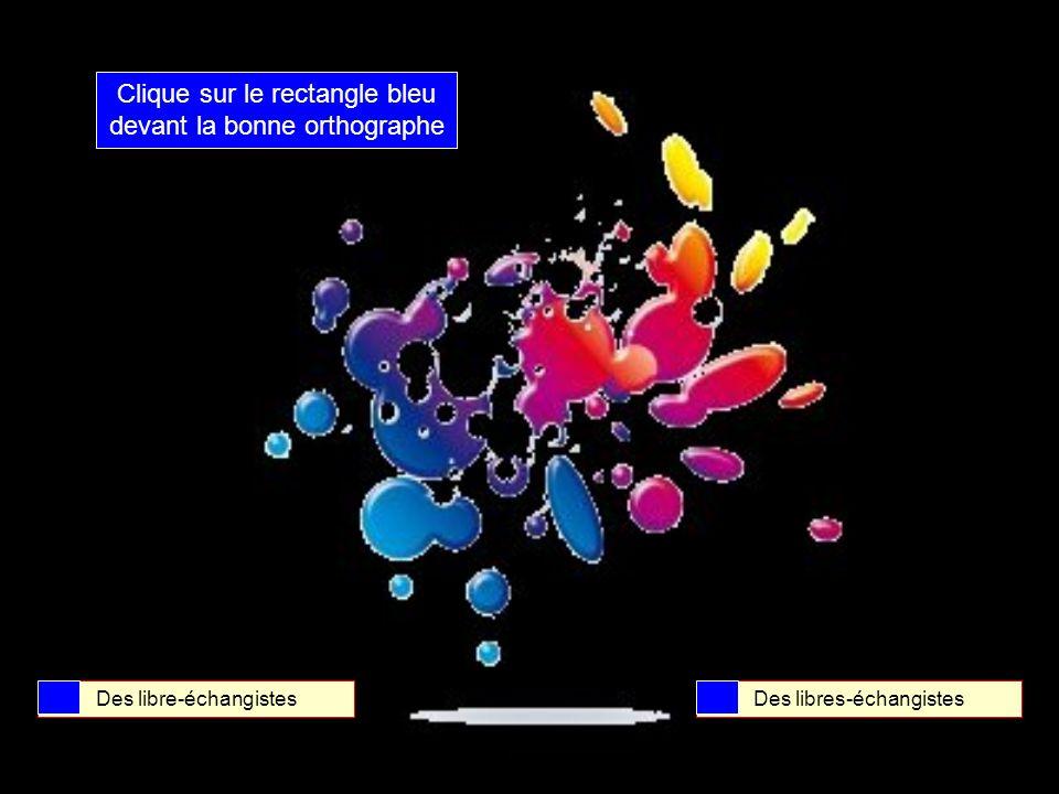 Clique sur le rectangle bleu devant la bonne orthographe Des libre-penseursDes libres-penseurs