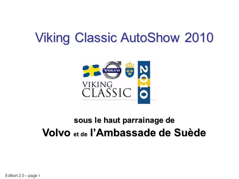 Edition 2.0 – page 2 Viking Classic AutoShow 2010 Cette édition 2.0 intègre les compléments identifiés entre Volvo Automobiles France et le Comité Organisateur le 17/02/09.