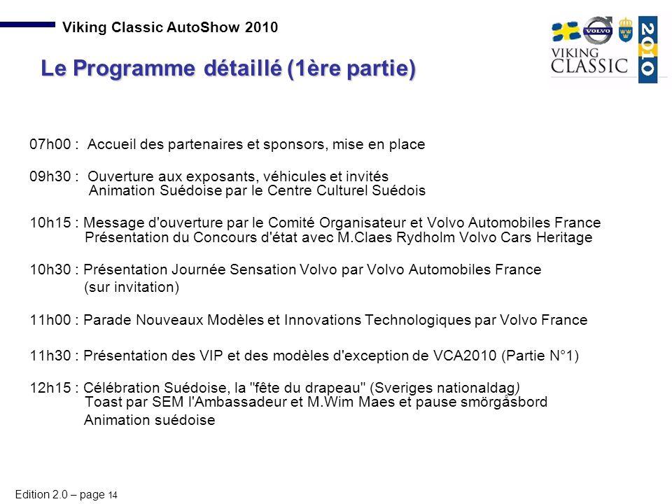 Edition 2.0 – page 14 Viking Classic AutoShow 2010 07h00 : Accueil des partenaires et sponsors, mise en place 09h30 : Ouverture aux exposants, véhicul