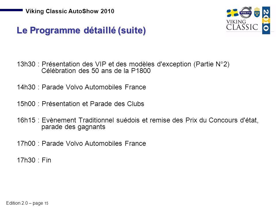 Edition 2.0 – page 15 Viking Classic AutoShow 2010 13h30 : Présentation des VIP et des modèles d'exception (Partie N°2) Célébration des 50 ans de la P