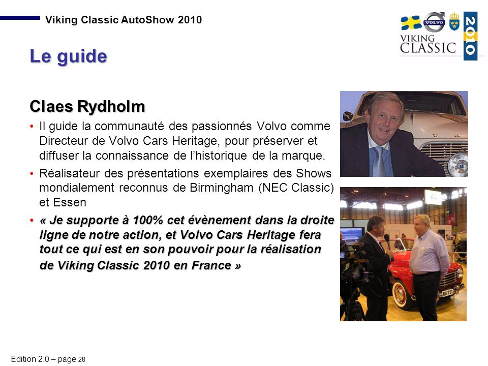 Edition 2.0 – page 28 Viking Classic AutoShow 2010 Claes Rydholm Il guide la communauté des passionnés Volvo comme Directeur de Volvo Cars Heritage, p