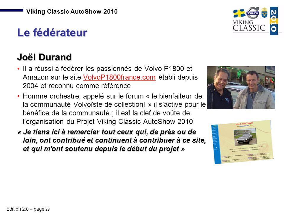 Edition 2.0 – page 29 Viking Classic AutoShow 2010 Joël Durand Il a réussi à fédérer les passionnés de Volvo P1800 et Amazon sur le site VolvoP1800fra