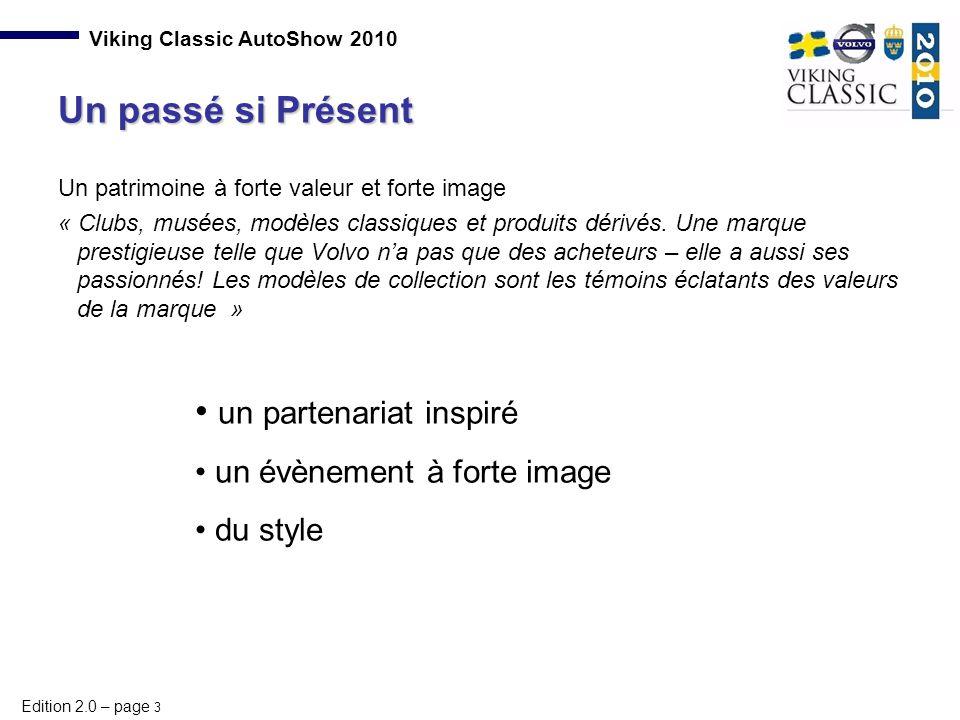 Edition 2.0 – page 3 Viking Classic AutoShow 2010 Un patrimoine à forte valeur et forte image « Clubs, musées, modèles classiques et produits dérivés.