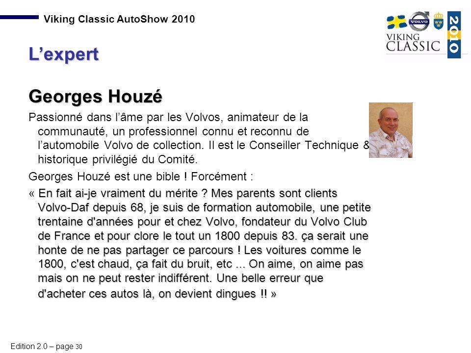 Edition 2.0 – page 30 Viking Classic AutoShow 2010 Georges Houzé Passionné dans l'âme par les Volvos, animateur de la communauté, un professionnel con